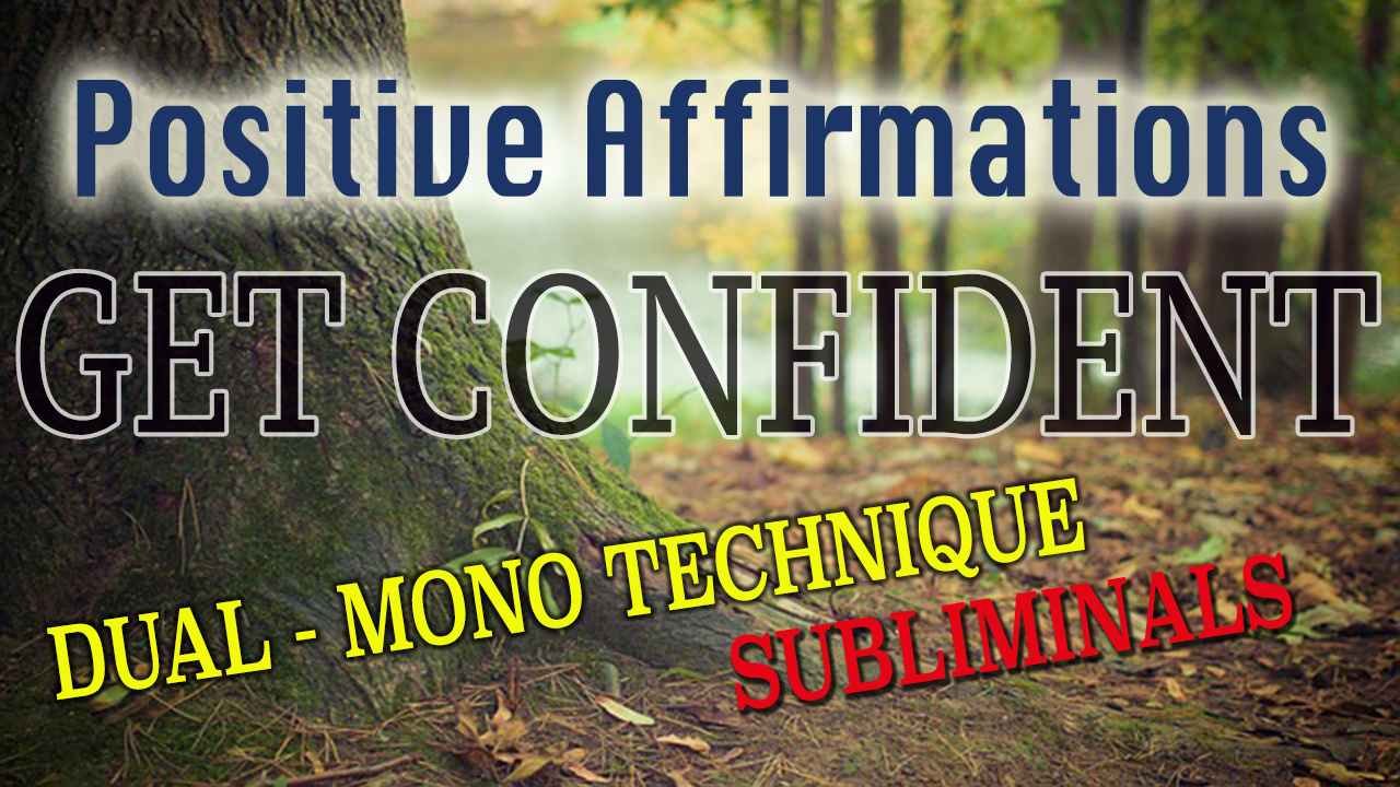 Build Your Confidence – Positive Affirmations To Get More Confident Today!